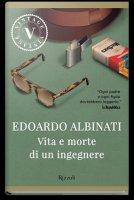 Vita e morte di un ingegnere - Edoardo Albinati