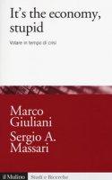 It's the economy, stupid. Votare in tempo di crisi - Giuliani Marco, Massari Sergio A.