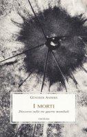 I morti. Discorso sulle tre guerre mondiali - Anders Günther