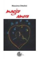 Magico amore - Ottolini Massimo