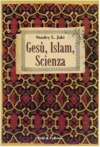 Copertina di 'Gesù, Islam, scienza'