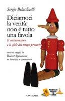 Diciamoci la verità: non è tutto una favola - Sergio Belardinelli, Robert Spaemann