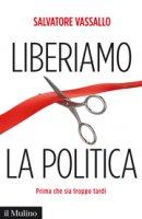 La politica liberata - Salvatore Vassallo