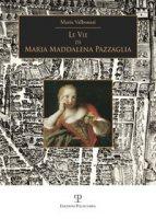 Le vie di Maria Maddalena Pazzaglia - Valbonesi Maria