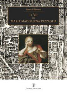 Copertina di 'Le vie di Maria Maddalena Pazzaglia'