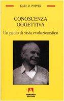 Conoscenza oggettiva. Un punto di vista evoluzionistico - Popper Karl R.