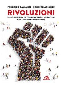 Copertina di 'Rivoluzioni. L'insurrezione poetica e la rivolta politica. Controcultura (1955-1980)'