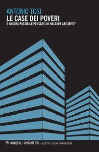 Copertina di 'Le case dei poveri. È ancora possibile pensare un welfare abitativo?'