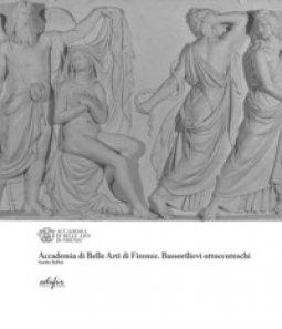 Copertina di 'Accademia di Belle Arti di Firenze. Bassorilievi ottocenteschi'