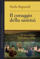 Il coraggio della santità - Paola Bignardi
