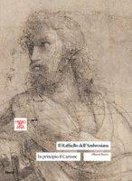 Il Raffaello dell'Ambrosiana. In principio il cartone. Ediz. illustrata - Rocca Alberto