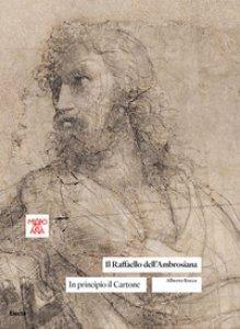 Copertina di 'Il Raffaello dell'Ambrosiana. In principio il cartone. Ediz. illustrata'