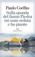 Sulla sponda del fiume Piedra mi sono seduta e ho pianto - Coelho Paulo