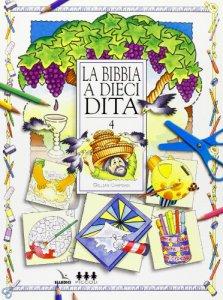 Copertina di 'Bibbia a dieci dita (La). Idee e attività sulle storie bibliche per i ragazzi 6-12 anni. Vol. 4'