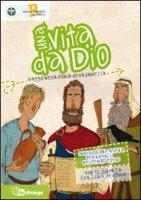 Una vita da Dio. Viaggio nella storia della salvezza. Sussidio di preghiera per ragazzi nel tempo estivo - Azione Cattolica Ragazzi (Milano)