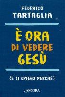 È ora di vedere Gesù (e ti spiego perché) - Federico Tartaglia