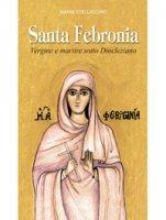 Santa Febronia. Vergine e martire sotto Diocleziano - Stelladoro Maria