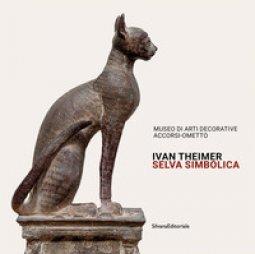 Copertina di 'Ivan Theimer. Selva simbolica. Catalogo della mostra (Torino, 11 giugno-19 settembre 2021). Ediz. illustrata'