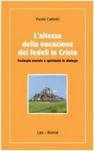 Copertina di 'L'altezza della vocazione dei fedeli in Cristo. Teologia morale e spirituale in dialogo'