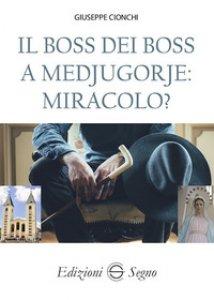 Copertina di 'Il boss dei boss a Medjugorje: miracolo?'