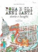 Roma e gli anni santi - Anna Maria Perdrocchi, Disegni di Filippo Sassòli