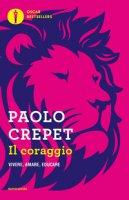 Il coraggio. Vivere, amare, educare - Crepet Paolo