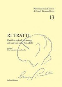 Copertina di 'Ri-tratti. Caleidoscopio di personaggi nel teatro di Luigi Pirandello'