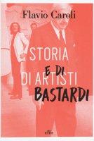 Storia di artisti e di bastardi - Caroli Flavio
