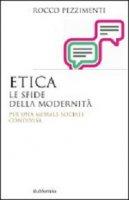 Etica. Le sfide della modernità - Rocco Pezzimenti