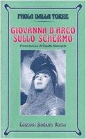 Giovanna d'Arco sullo schermo - Dalla Torre Paola