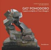 Gio' Pomodoro. L'opera scolpita e il suo disegno. Catalogo della mostra (Torino, 13 luglio-10 settembre 2017)