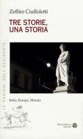 Tre storie, una storia. Italia, Europa, mondo - Ciuffoletti Zeffiro