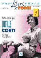 Sette rose per Lucille Corti medico missionario - Bosco Teresio