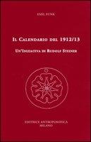Il calendario del 1912/13. Un'iniziativa di Rudolf Steiner - Funk Emil