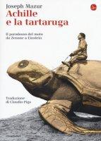 Achille e la tartaruga. Il paradosso del moto da Zenone a Einstein - Mazur Joseph