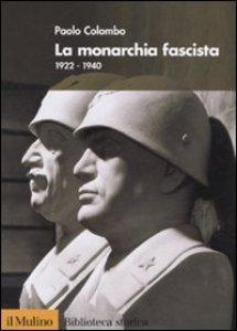 Copertina di 'La monarchia fascista. 1922-1940'