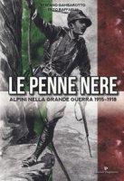 Le Penne nere. Alpini nella grande guerra 1915-1918 - Gambarotto Stefano, Raffaelli Enzo