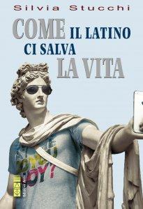 Copertina di 'Come il latino ci salva la vita'