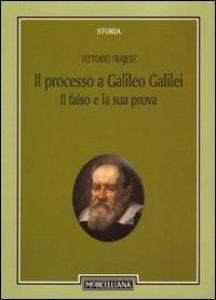 Copertina di 'Il processo a Galileo Galilei: il falso e la sua prova'