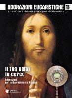 Adorazioni eucaristiche. Tuo volto io cerco. Adorazioni per la Quaresima e la Pasqua. (Il)