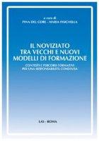 Il noviziato tra vecchi e nuovi modelli di formazione - Pina Del Core, Maria Fisichella