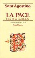 La pace. Il libro XIX de La città di Dio - Agostino (sant')