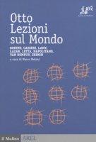 Otto lezioni sul mondo. Bonino, Cassese, Lamy, Lazar, Letta, Napolitano, Van Rompuy, Zhimin
