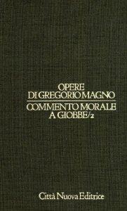 Copertina di 'Opere vol. I/2 - Commento morale a Giobbe/2 [IX-XVIII]'