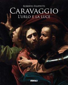 Copertina di 'Caravaggio. L'urlo e la luce'