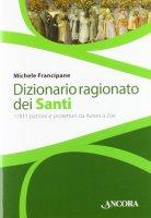 Dizionario ragionato dei santi - Francipane Michele