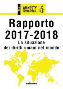 Copertina di 'Amnesty International. Rapporto 2017-2018. La situazione dei diritti umani nel mondo'