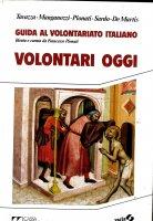 Guida al volontariato italiano. Volontari oggi