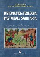 Dizionario di teologia pastorale sanitaria - Giordano Frosini