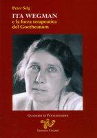 Ita Wegman e la forza terapeutica del Goetheanum - Selg Peter